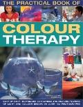 The Practical Book of Color Therapy: Step-by-Step Techniques to Harness the Healing Powers o...
