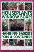 The Complete Guide to Successful Houseplants, Window Boxes, Hanging Baskets, Pots & Containe.