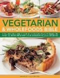 Vegetarian and Wholefoods Bible : A Fabulous Collection of over 200 Delicious Recipes from A...