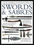 The Illustrated Directory Swords & Sabres: A visual encyclopedia of edged weapons, including...