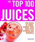 Top 100 Juices 100 Juices to Turbo-charge Your Body With Vitamins and Minerals