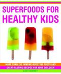 Superfoods for Healthy Kids More Than 250 Immune-boosting Foods and Great Tasting Recipes
