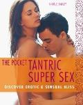 Pocket Tantric Super Sex : Discover Erotic and Sensual Bliss