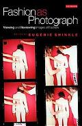 Fashion As Photograph Viewing and Reviewing Fashion Images