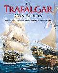 Trafalgar Companion A Guide To History's Most Famous Sea Battle And The Life Of Admiral Lord...