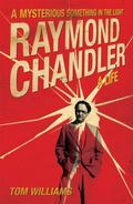 Raymond Chandler: A Mysterious Something in the Light: A New Biography [Hardcover]