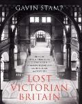 Lost Victorian Britain: A Pictorial Chronicle of Destruction