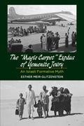 Magic Carpet Exodus of Yemenite Jewry : An Israeli Formative Myth