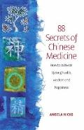 88 Chinese Medicine Secrets : How to Cultivate Lifelong Health, Wisdom and Happiness