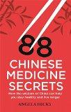 88 Chinese Medicine Secrets: How the Wisdom of China Can Help You to Stay Healthy and Live L...