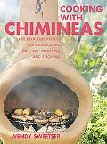 Cooking With Chimineas 150 Delicious Recipes for Barbecuing, Grilling, Roasting and Smoking
