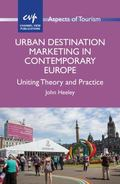 Urban Destination Marketing in Contemporary Europe : Uniting Theory and Practice