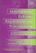 Institutional Reform, Regulation And Privatization Process And Outcomes in Infrastructure Industries
