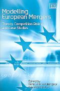 Modelling European Mergers Theory, Competition Policy And Case Studies