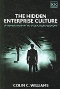 Hidden Enterprise Culture Entrepreneurship in the Underground Economy