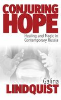 Conjuring Hope Magic and Healing In Contemporary Russia