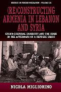 (Re)constructing Armenia in Lebanon and Syria Ethno-cultural Diversity and the State in the Aftermath of a Refugee Crisis