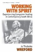 Working With Spirit: Experiencing Izangoma Healing in Contemporary South Africa, Vol. 3