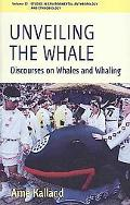 Unveiling the Whale: Discourses on Whales and Whaling (Studies in Environmental Anthropology...