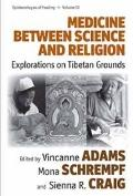 Medicine Between Science and Religion : Explorations on Tibetan Grounds
