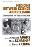 Medicine Between Science and Religion: Explorations on Tibetan Grounds: Explorations on Tibe...