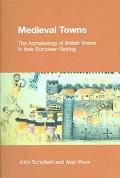 Medieval Towns The Archaeology Of British Towns In Their European Setting