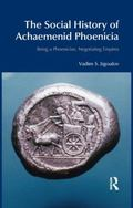 The Social History of Achaemenid Phoenicia: Being a Phoenician, Negotiating Empires (BibleWo...