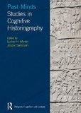 Past Minds: Studies in Cognitive Historiography (RELIGION, COGNITION AND CULTURE)