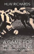 Game for Hooligans the History of Rugby Union
