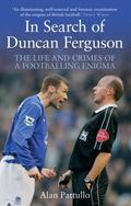 In Search of Duncan Ferguson : The Life and Crimes of a Footballing Enigma