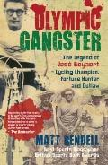 Olympic Gangster : The Legend of José Beyaert-Cycling Champion, Fortune Hunter and Outlaw