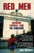Red Men : Liverpool Football Club - The Biography