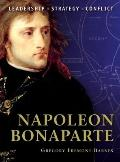 Napoleon Bonaparte: The background, strategies, tactics and battlefield experiences of the g...
