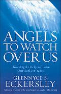 Angels to Watch over Us How Angels Help Us from Our Earliest Years