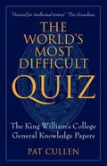World's Most Difficult Quiz : The King William's College General Knowledge Papers 1981-2011