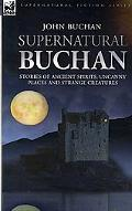 Supernatural Buchan Stories of Ancient Spirits Uncanny Places and Strange Creatures