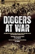 Diggers at War: Accounts of Australians During the Great War in the Middle East, at Gallipol...