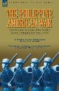 The Philippine-American War: Two Personal Accounts of the Conflict Against Philippine and Mo...