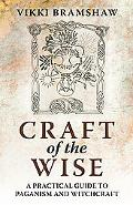Craft of the Wise: A Practical Guide to Paganism and Witchcraft