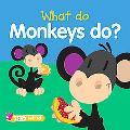 What Do Monkeys Do?