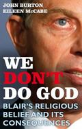 We Don't Do God: Blair's Religious Belief and its Consequences