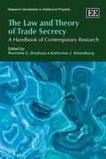 The Law and Theory of Trade Secrecy: A Handbook of Contemporary Research (Research Handbooks...