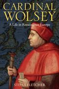 Cardinal Wolsey: A Life in Renaissance Europe