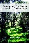 Participatory Spirituality A Farewell to Authoritarian Religion