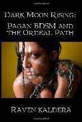 Dark Moon Rising Pagan Bdsm & the Ordeal Path