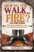 How Do You Walk on Fire?: And Other Questions: Bizarre, Weird and Wonderful Puzzles with Sci...