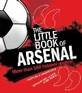 Little Book of Arsenal : More Than 185 Hotshot Quotes!