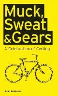 Muck, Sweat and Gears; A Celebration of Cycling