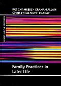 Family Practices in Later Life (Ageing and the Lifecourse)