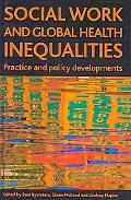 Social Work and Global Health Inequalities : Policy and Practice Developments